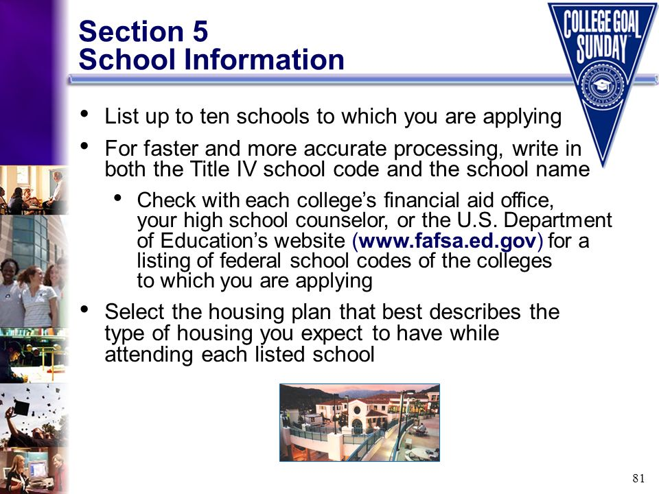 81 Section 5 School Information List up to ten schools to which you are applying For faster and more accurate processing, write in both the Title IV s