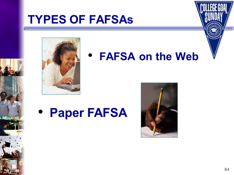 84 TYPES OF FAFSAs FAFSA on the Web Paper FAFSA