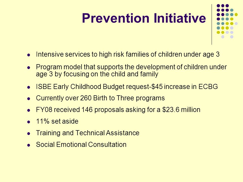 Prevention Initiative Intensive services to high risk families of children under age 3 Program model that supports the development of children under a