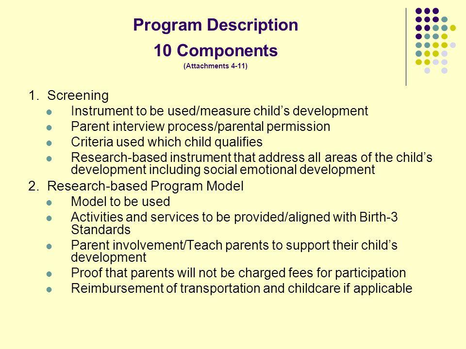 Program Description 10 Components (Attachments 4-11) 1. Screening Instrument to be used/measure childs development Parent interview process/parental p