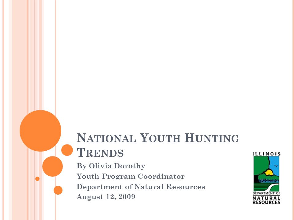 N ATIONAL Y OUTH H UNTING T RENDS By Olivia Dorothy Youth Program Coordinator Department of Natural Resources August 12, 2009