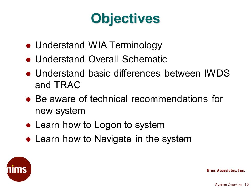 System Overview 1-2 Objectives Understand WIA Terminology Understand Overall Schematic Understand basic differences between IWDS and TRAC Be aware of technical recommendations for new system Learn how to Logon to system Learn how to Navigate in the system
