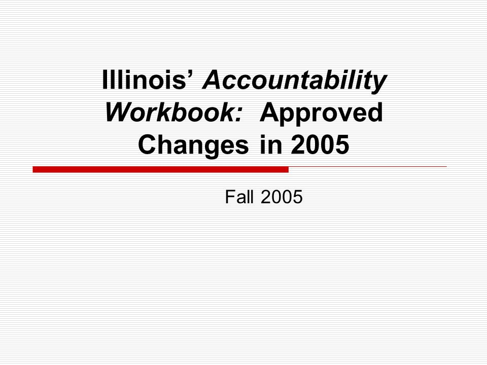 Illinois Accountability Workbook: Approved Changes in 2005 Fall 2005