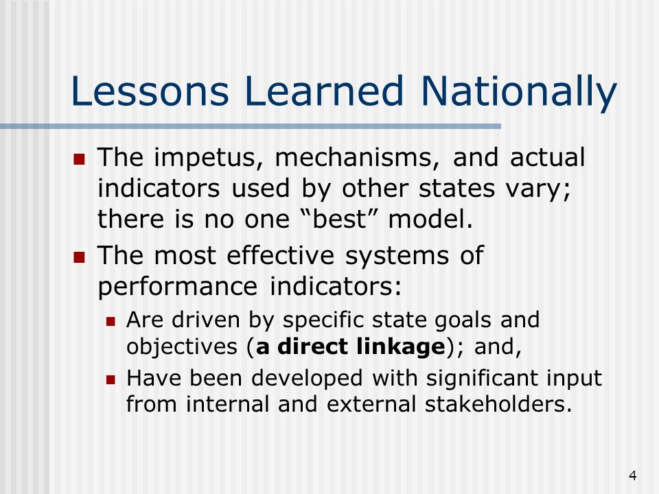 4 Lessons Learned Nationally The impetus, mechanisms, and actual indicators used by other states vary; there is no one best model.
