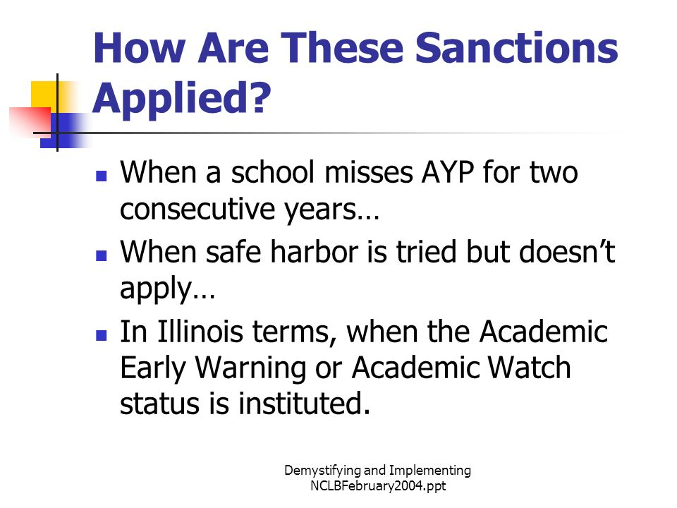 Demystifying and Implementing NCLBFebruary2004.ppt How Are These Sanctions Applied.