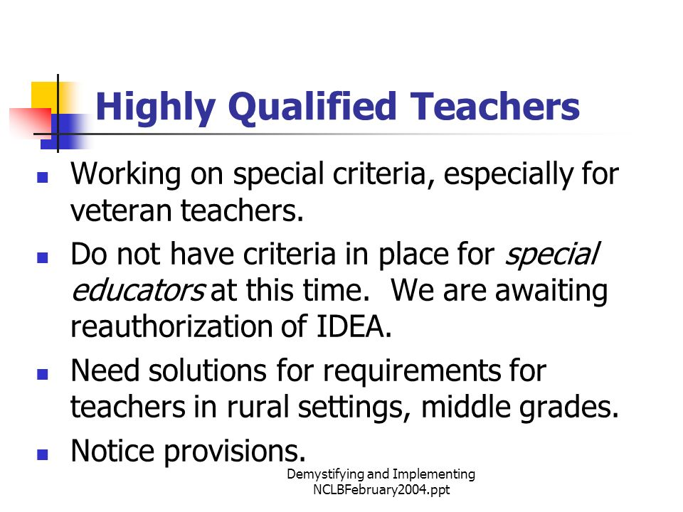 Demystifying and Implementing NCLBFebruary2004.ppt Highly Qualified Teachers Working on special criteria, especially for veteran teachers.