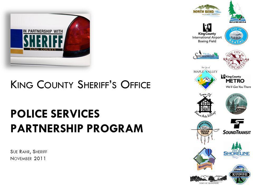 K ING C OUNTY S HERIFF S O FFICE POLICE SERVICES PARTNERSHIP PROGRAM S UE R AHR, S HERIFF N OVEMBER 2011