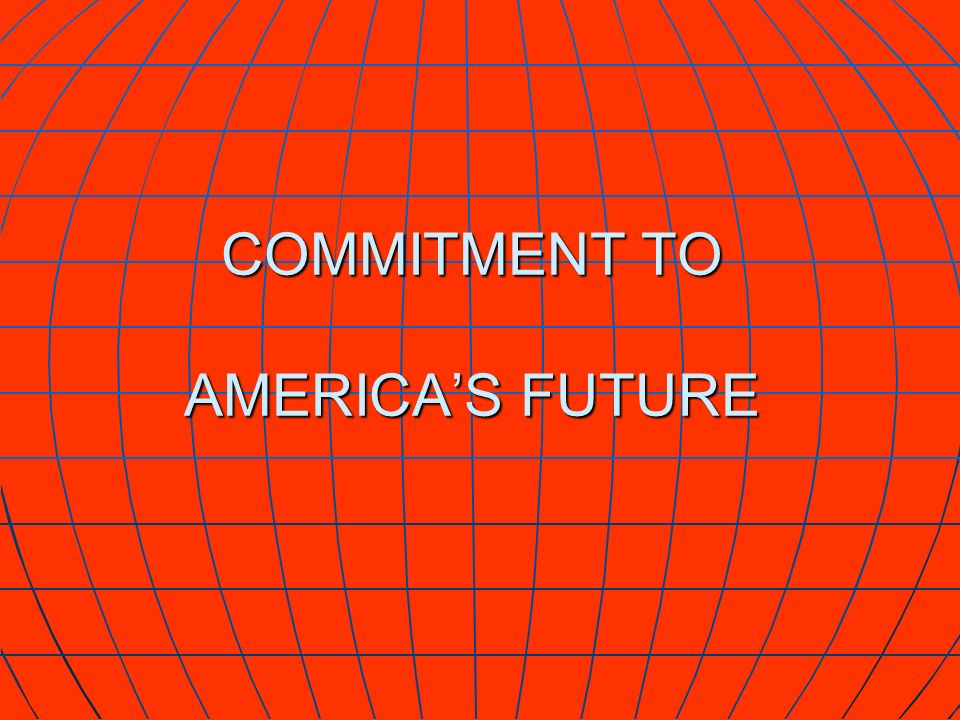 COMMITMENT TO AMERICAS FUTURE