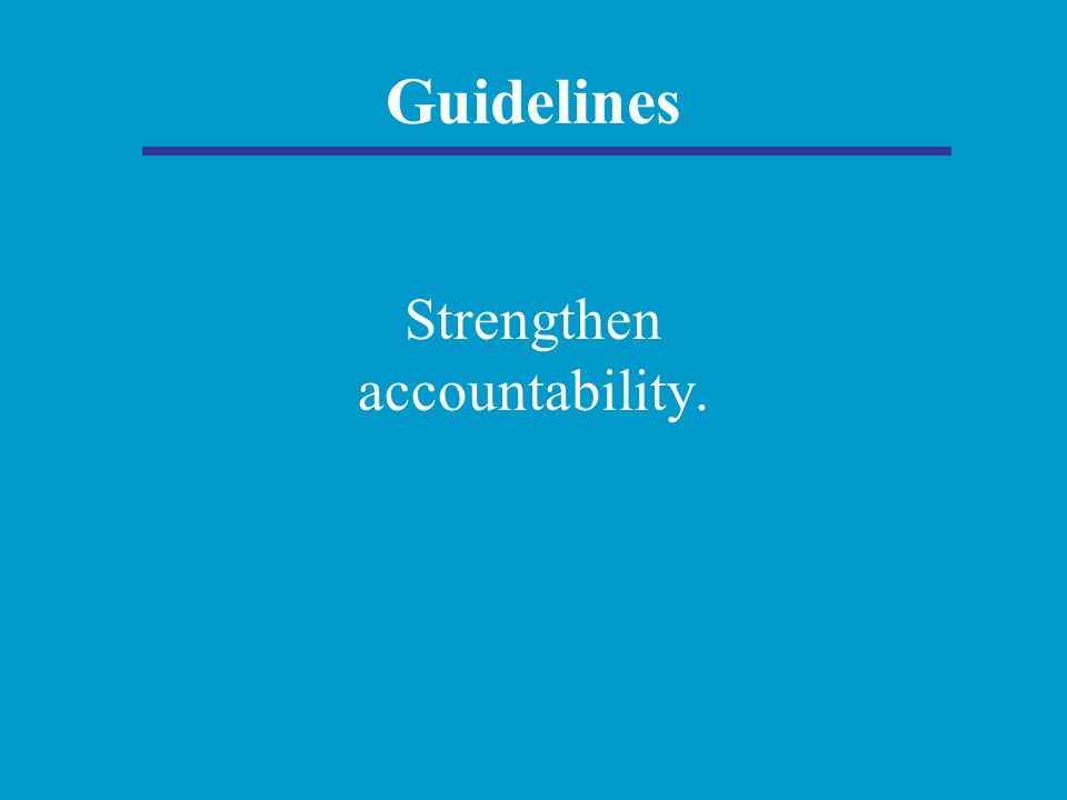Guidelines Strengthen accountability.