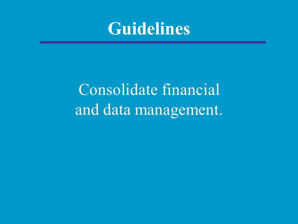 Guidelines Consolidate financial and data management.