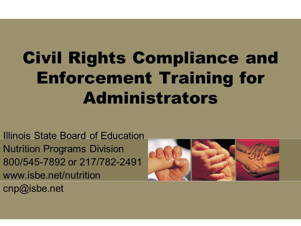 Civil Rights Compliance and Enforcement Training for Administrators Illinois State Board of Education Nutrition Programs Division 800/ or 217/