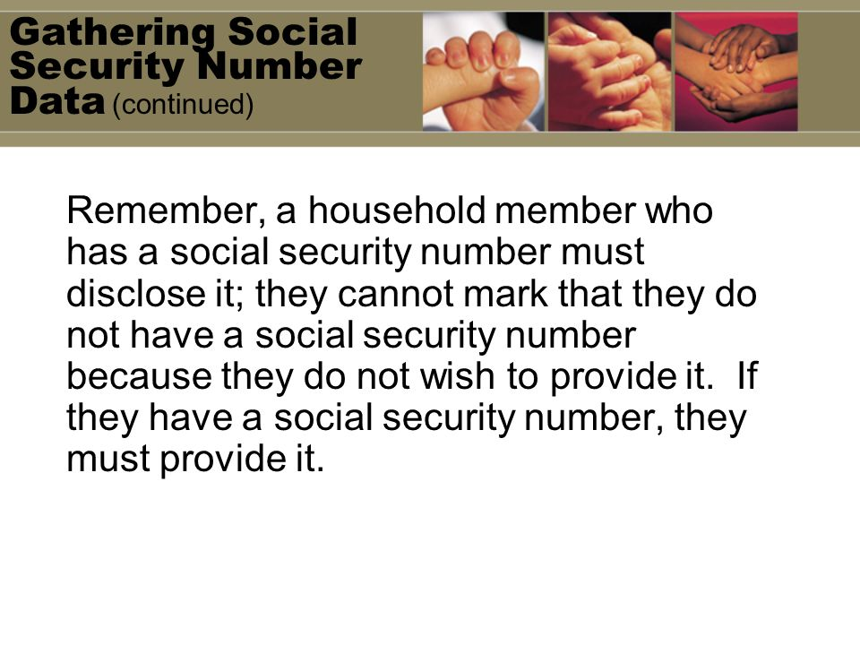 Remember, a household member who has a social security number must disclose it; they cannot mark that they do not have a social security number because they do not wish to provide it.