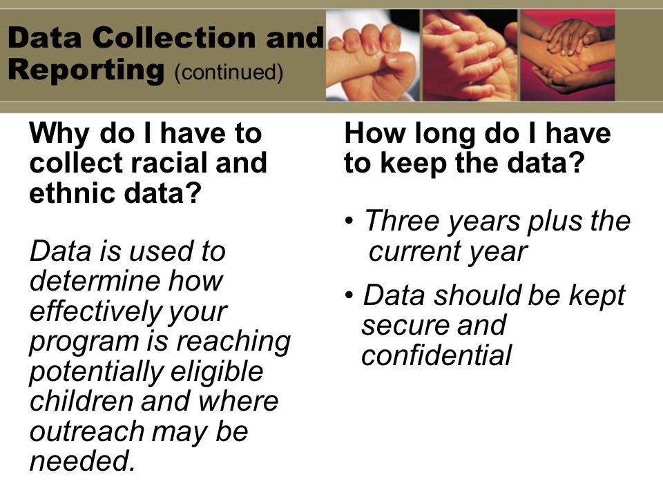 Data Collection and Reporting (continued) Why do I have to collect racial and ethnic data.