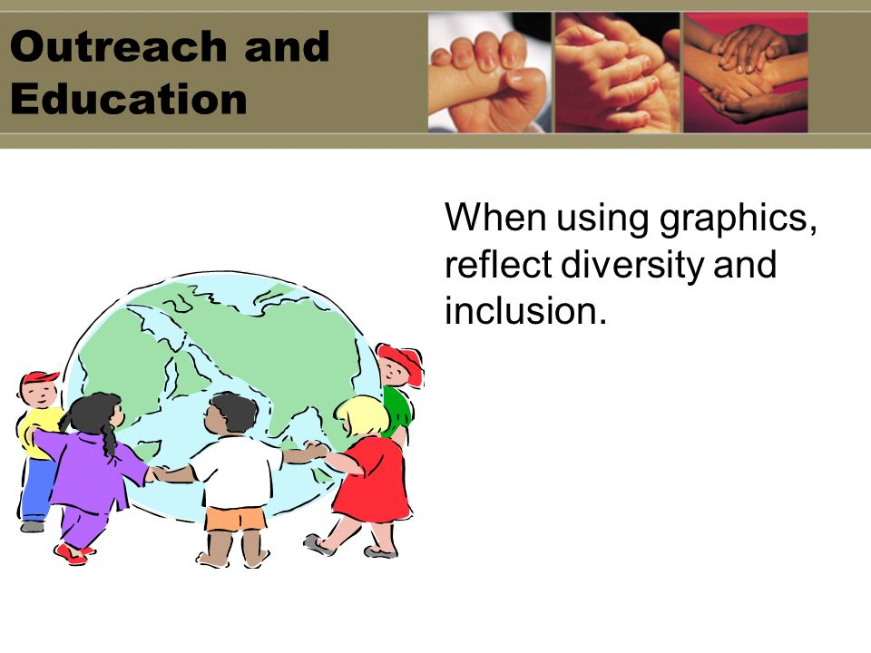 Outreach and Education When using graphics, reflect diversity and inclusion.