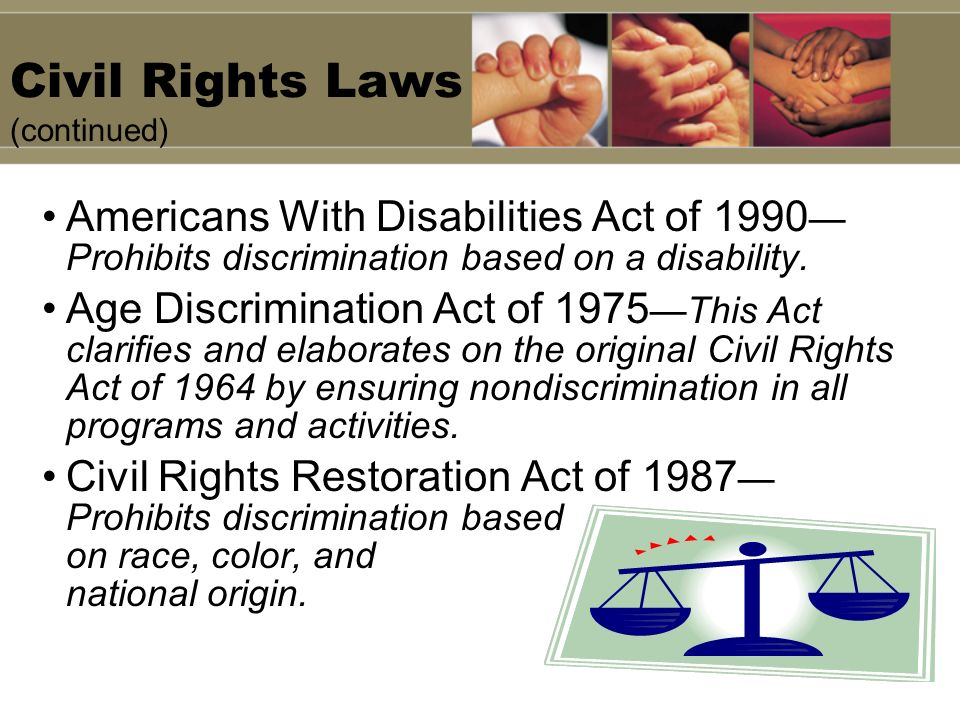 Civil Rights Laws (continued) Americans With Disabilities Act of 1990 Prohibits discrimination based on a disability. Age Discrimination Act of 1975Th