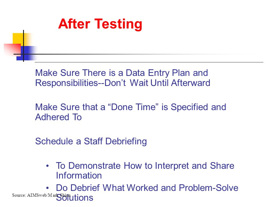 After Testing Make Sure There is a Data Entry Plan and Responsibilities--Dont Wait Until Afterward Make Sure that a Done Time is Specified and Adhered