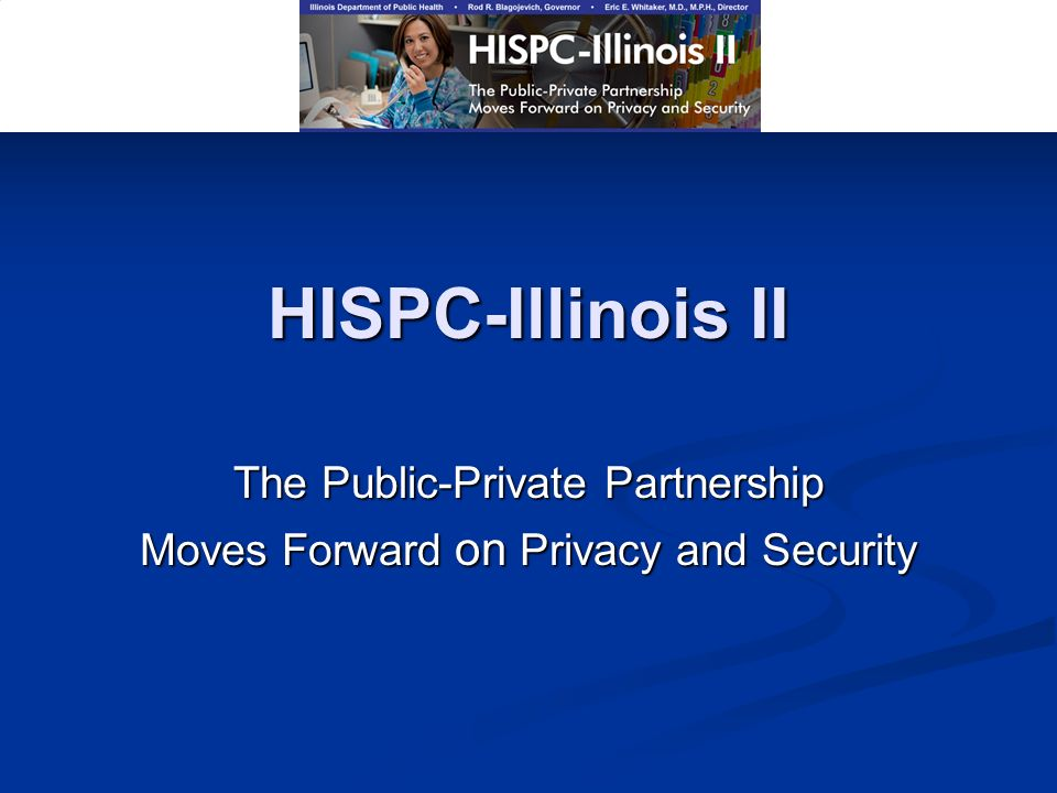 HISPC-Illinois II The Public-Private Partnership Moves Forward on Privacy and Security