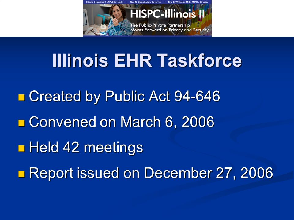 Illinois EHR Taskforce Created by Public Act 94-646 Created by Public Act 94-646 Convened on March 6, 2006 Convened on March 6, 2006 Held 42 meetings