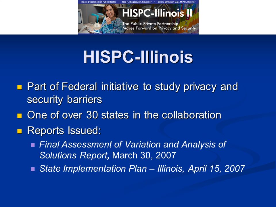 HISPC-Illinois Part of Federal initiative to study privacy and security barriers Part of Federal initiative to study privacy and security barriers One