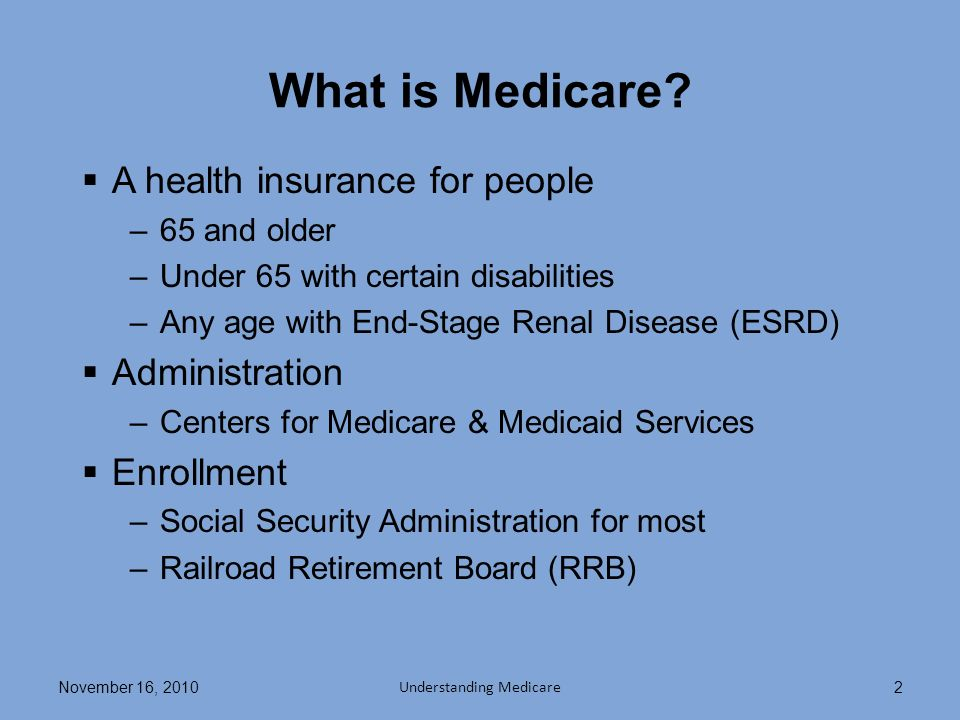 November 16, 20102 What is Medicare.