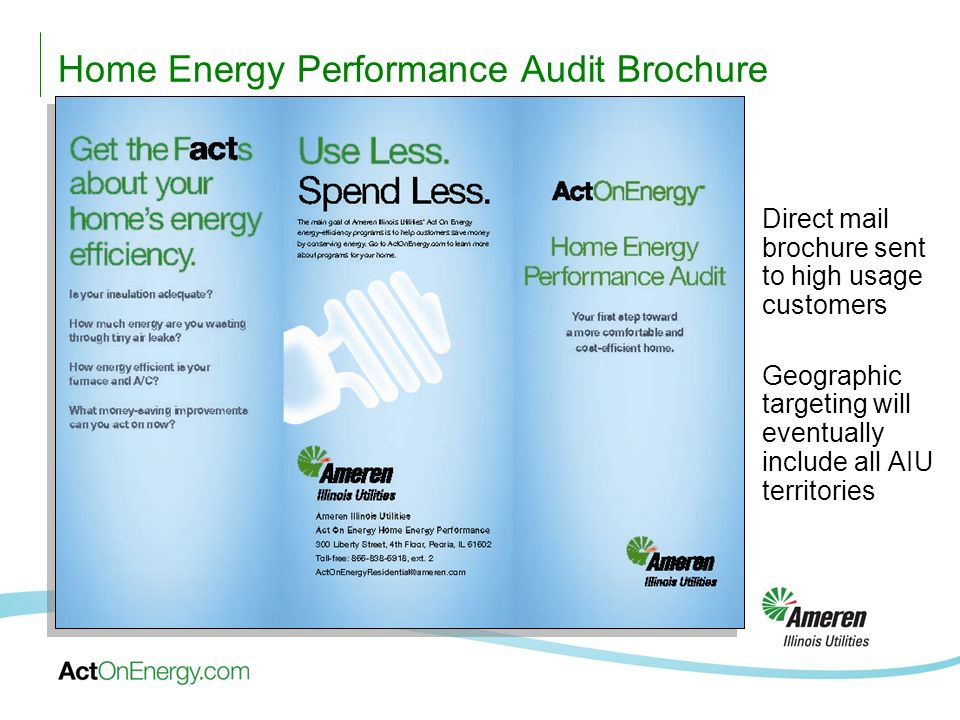 Home Energy Performance Audit Brochure Direct mail brochure sent to high usage customers Geographic targeting will eventually include all AIU territories