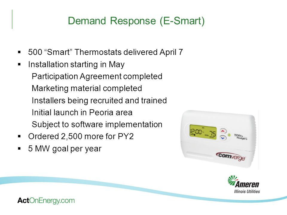 Demand Response (E-Smart) 500 Smart Thermostats delivered April 7 Installation starting in May Participation Agreement completed Marketing material co
