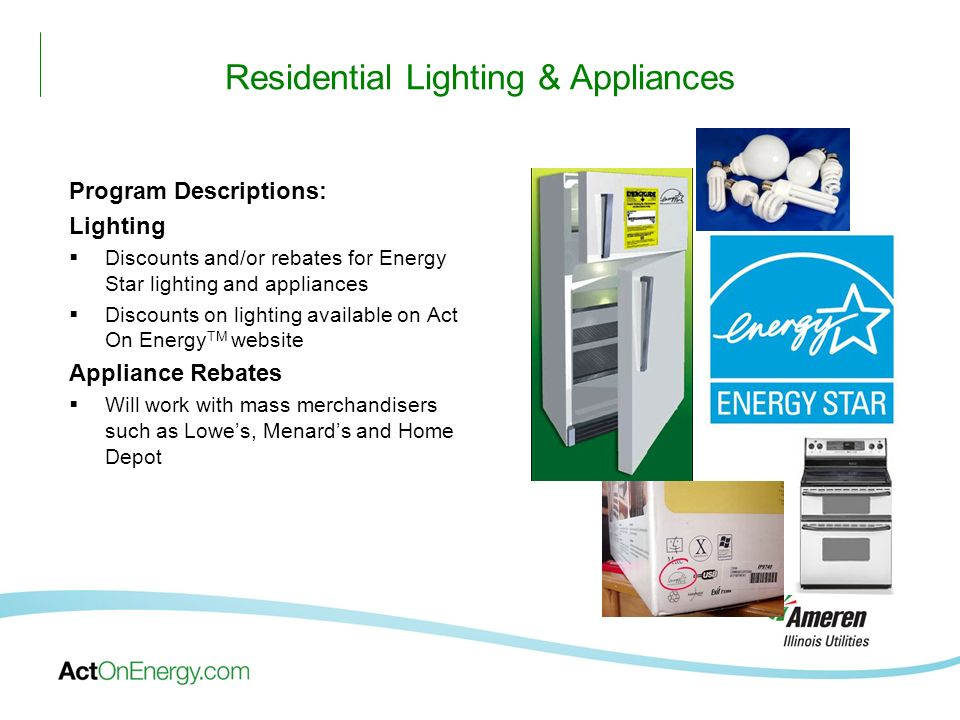 Residential Lighting & Appliances Program Descriptions: Lighting Discounts and/or rebates for Energy Star lighting and appliances Discounts on lightin