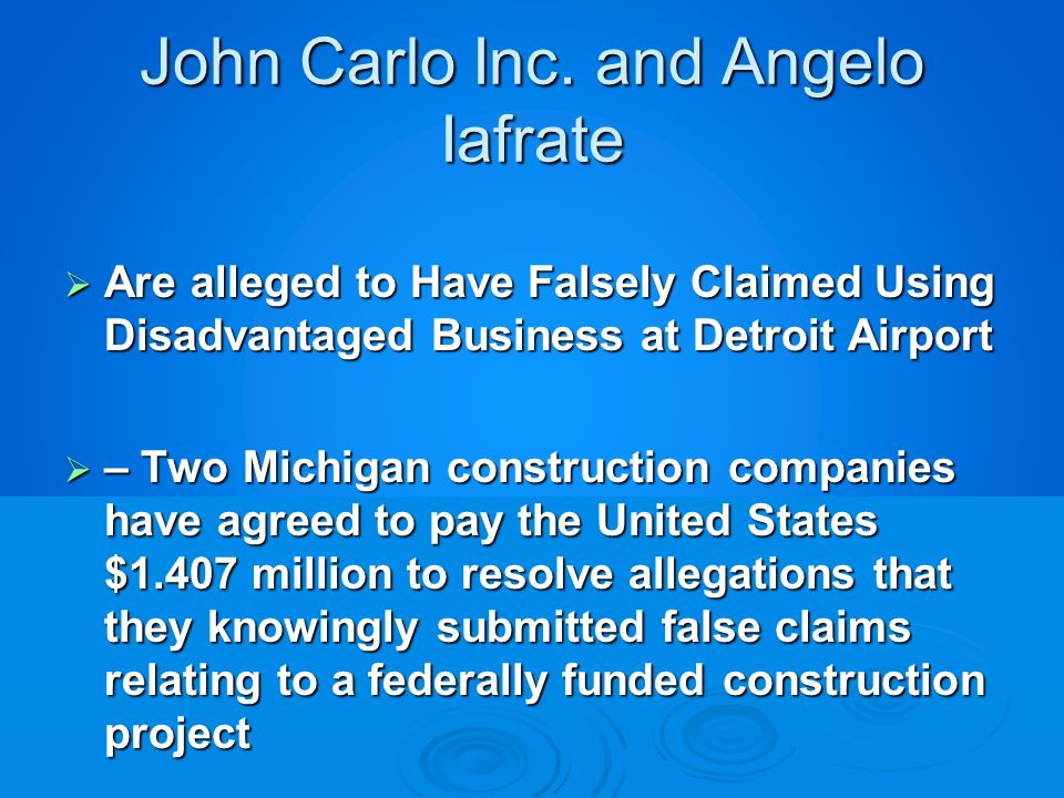 John Carlo Inc. and Angelo Iafrate Are alleged to Have Falsely Claimed Using Disadvantaged Business at Detroit Airport Are alleged to Have Falsely Cla