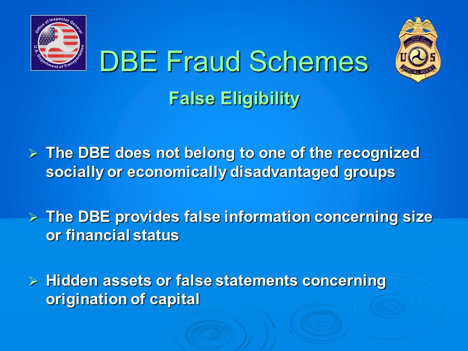 DBE Fraud Schemes False Eligibility The DBE does not belong to one of the recognized socially or economically disadvantaged groups The DBE does not be