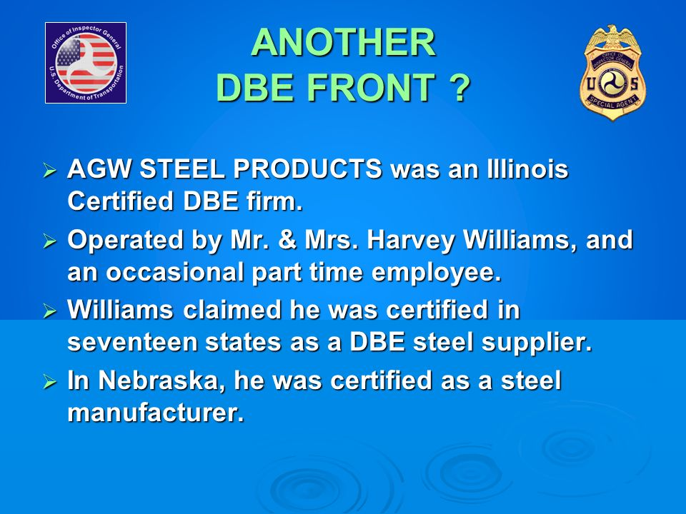 ANOTHER DBE FRONT ? AGW STEEL PRODUCTS was an Illinois Certified DBE firm. AGW STEEL PRODUCTS was an Illinois Certified DBE firm. Operated by Mr. & Mr