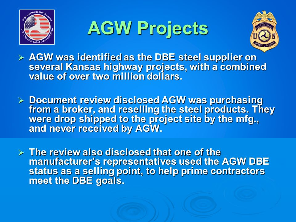 AGW Projects AGW was identified as the DBE steel supplier on several Kansas highway projects, with a combined value of over two million dollars. AGW w