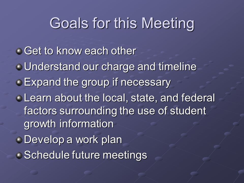 Goals for this Meeting Get to know each other Understand our charge and timeline Expand the group if necessary Learn about the local, state, and feder