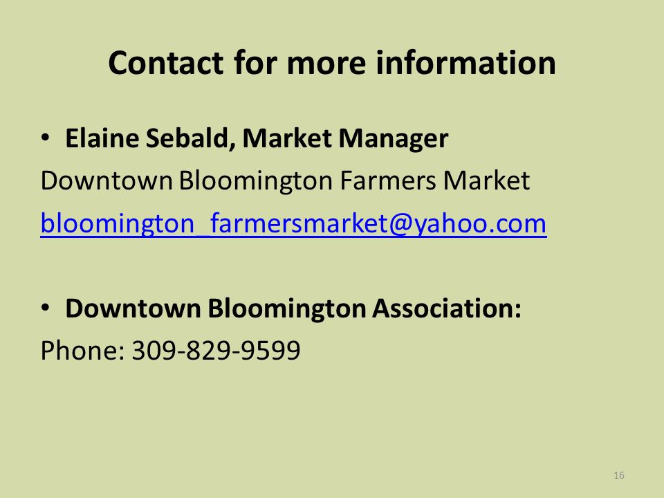 16 Contact for more information Elaine Sebald, Market Manager Downtown Bloomington Farmers Market bloomington_farmersmarket@yahoo.com Downtown Bloomington Association: Phone: 309-829-9599