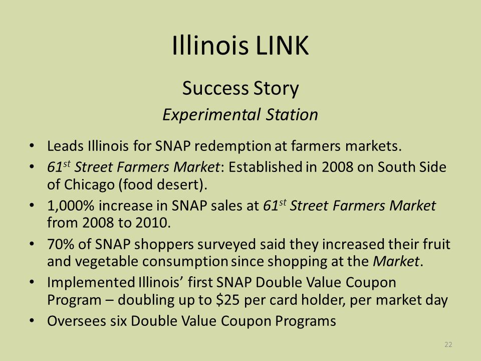 22 Illinois LINK Success Story Experimental Station Leads Illinois for SNAP redemption at farmers markets.