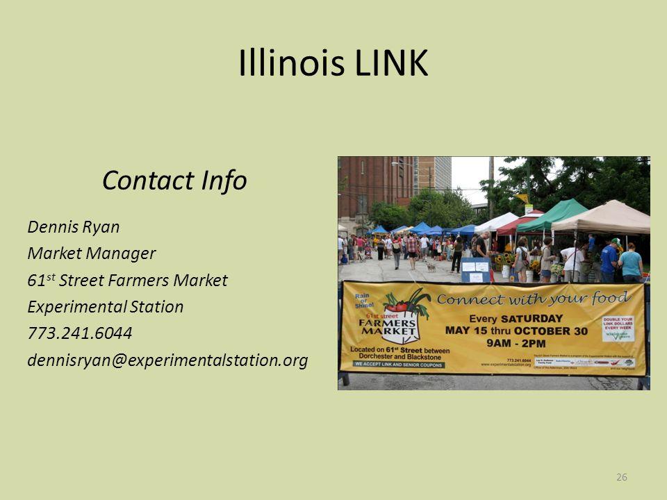 26 Illinois LINK Contact Info Dennis Ryan Market Manager 61 st Street Farmers Market Experimental Station 773.241.6044 dennisryan@experimentalstation.