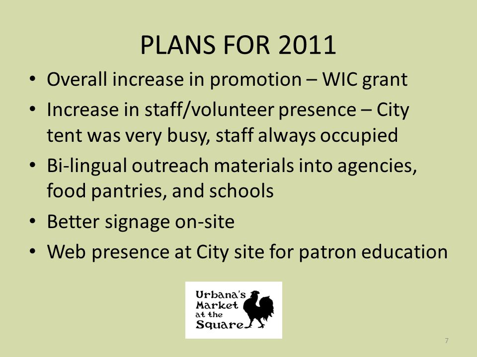 7 PLANS FOR 2011 Overall increase in promotion – WIC grant Increase in staff/volunteer presence – City tent was very busy, staff always occupied Bi-lingual outreach materials into agencies, food pantries, and schools Better signage on-site Web presence at City site for patron education