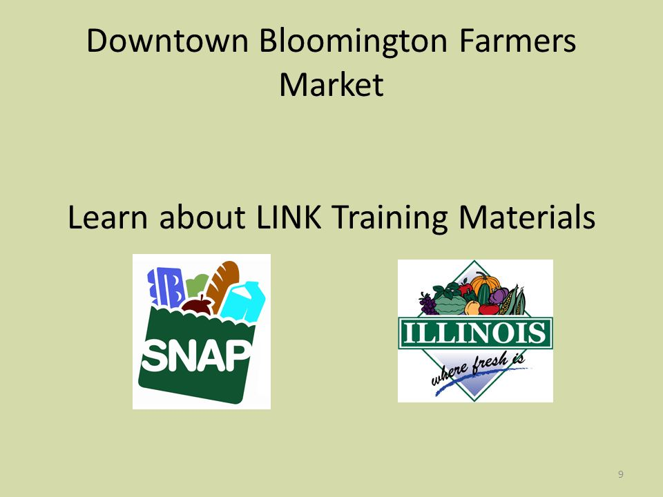 9 Downtown Bloomington Farmers Market Learn about LINK Training Materials