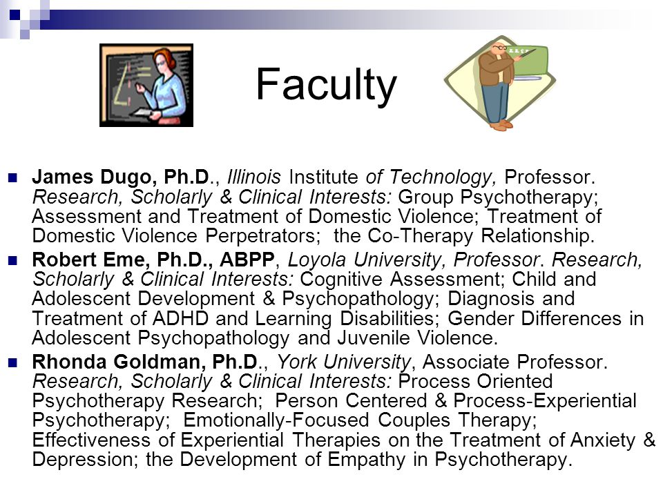 Faculty James Dugo, Ph.D., Illinois Institute of Technology, Professor. Research, Scholarly & Clinical Interests: Group Psychotherapy; Assessment and