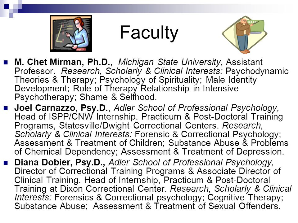 Faculty M. Chet Mirman, Ph.D., Michigan State University, Assistant Professor. Research, Scholarly & Clinical Interests: Psychodynamic Theories & Ther