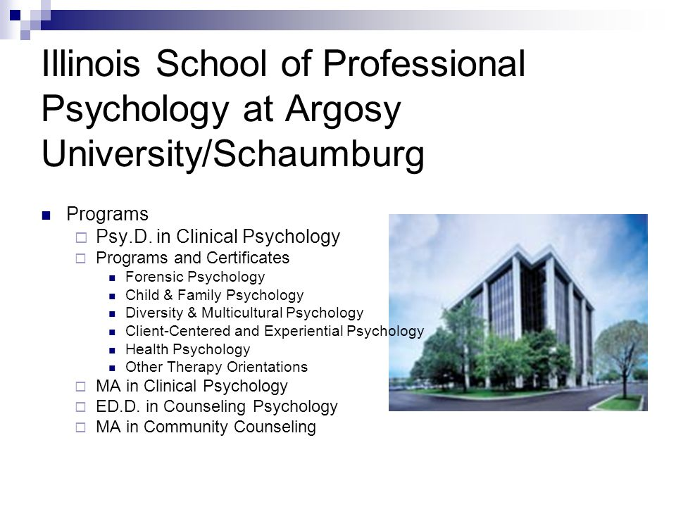 Illinois School of Professional Psychology at Argosy University/Schaumburg Programs Psy.D. in Clinical Psychology Programs and Certificates Forensic P