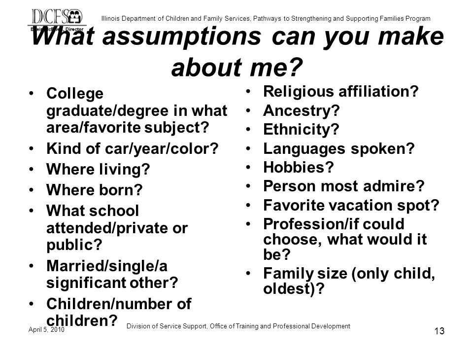 Illinois Department of Children and Family Services, Pathways to Strengthening and Supporting Families Program What assumptions can you make about me.