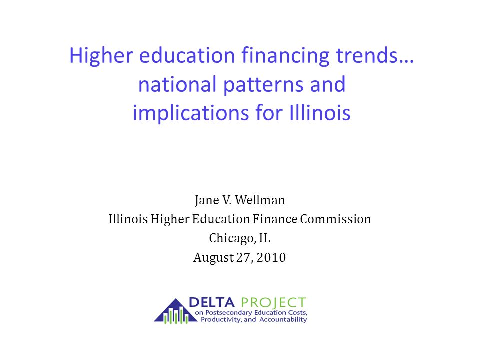 Higher education financing trends… national patterns and implications for Illinois Jane V.