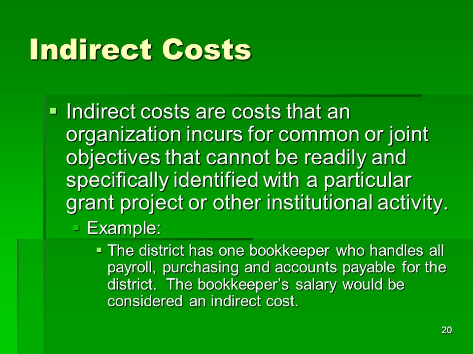 20 Indirect Costs Indirect costs are costs that an organization incurs for common or joint objectives that cannot be readily and specifically identified with a particular grant project or other institutional activity.