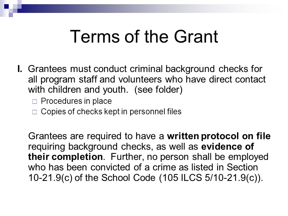 Terms of the Grant I. Grantees must conduct criminal background checks for all program staff and volunteers who have direct contact with children and