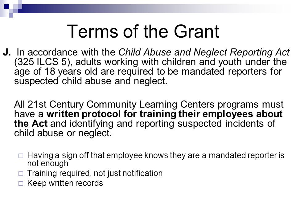Terms of the Grant J. In accordance with the Child Abuse and Neglect Reporting Act (325 ILCS 5), adults working with children and youth under the age