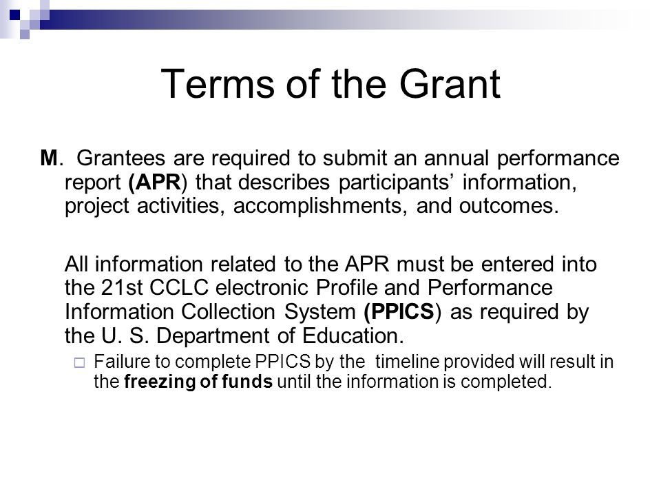 Terms of the Grant M. Grantees are required to submit an annual performance report (APR) that describes participants information, project activities,