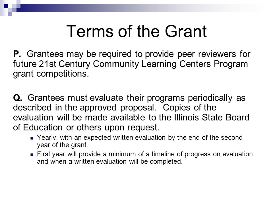 Terms of the Grant P. Grantees may be required to provide peer reviewers for future 21st Century Community Learning Centers Program grant competitions
