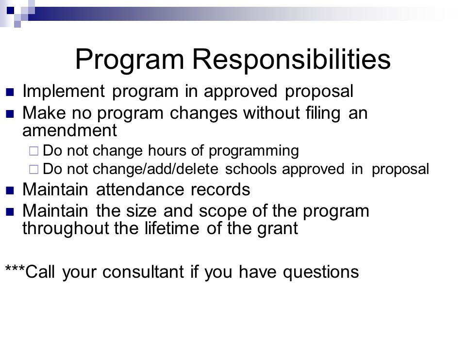 Program Responsibilities Implement program in approved proposal Make no program changes without filing an amendment Do not change hours of programming