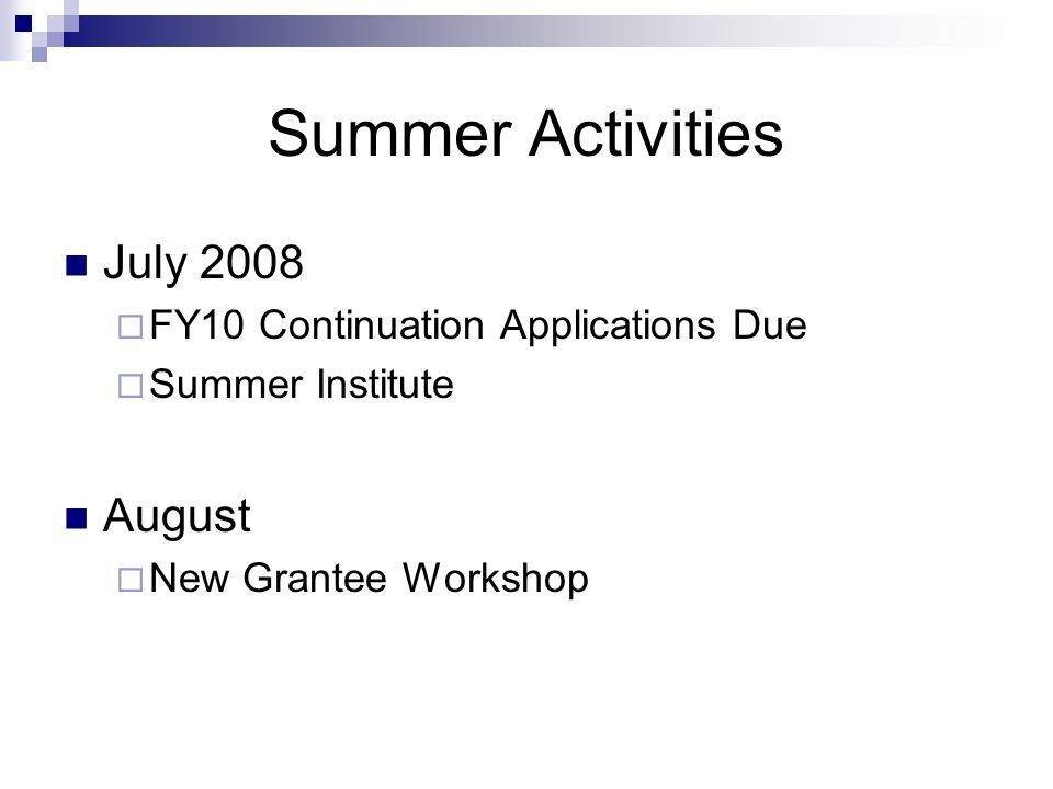Summer Activities July 2008 FY10 Continuation Applications Due Summer Institute August New Grantee Workshop