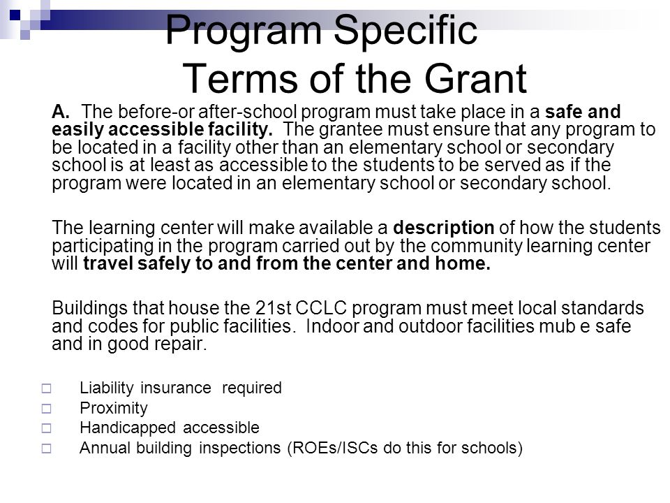 Program Specific Terms of the Grant A. The before-or after-school program must take place in a safe and easily accessible facility. The grantee must e
